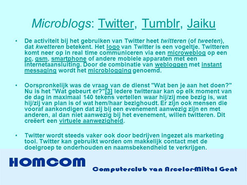 Microblogs: Twitter, Tumblr, JaikuTwitterTumblrJaiku •De activiteit bij het gebruiken van Twitter heet twitteren (of tweeten), dat kwetteren betekent.
