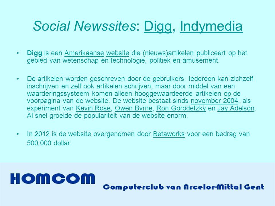 Social Newssites: Digg, IndymediaDiggIndymedia •Digg is een Amerikaanse website die (nieuws)artikelen publiceert op het gebied van wetenschap en technologie, politiek en amusement.Amerikaansewebsite •De artikelen worden geschreven door de gebruikers.