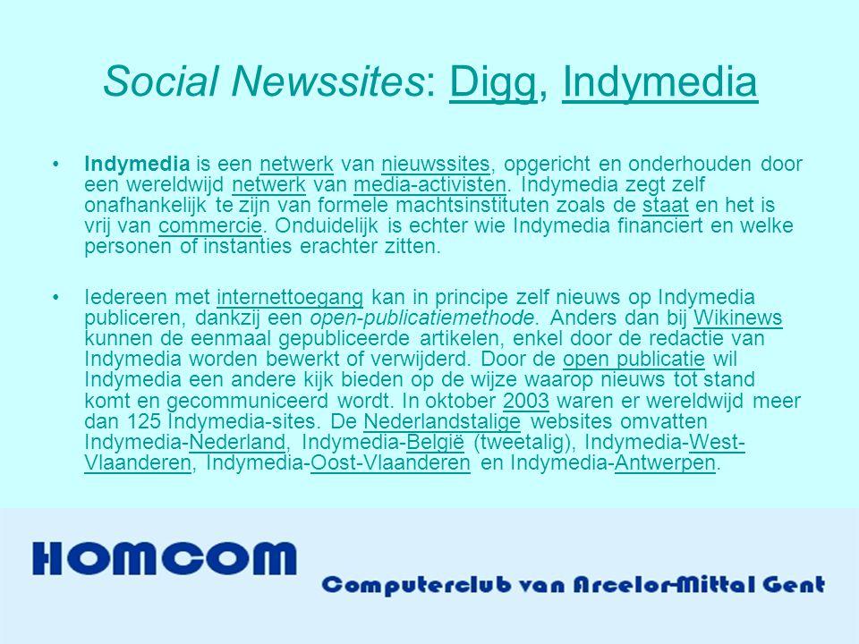 Social Newssites: Digg, IndymediaDiggIndymedia •Indymedia is een netwerk van nieuwssites, opgericht en onderhouden door een wereldwijd netwerk van media-activisten.