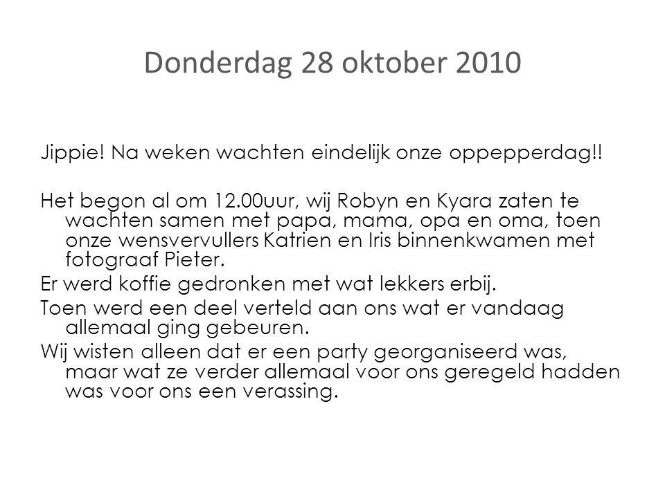 Donderdag 28 oktober 2010 Jippie. Na weken wachten eindelijk onze oppepperdag!.
