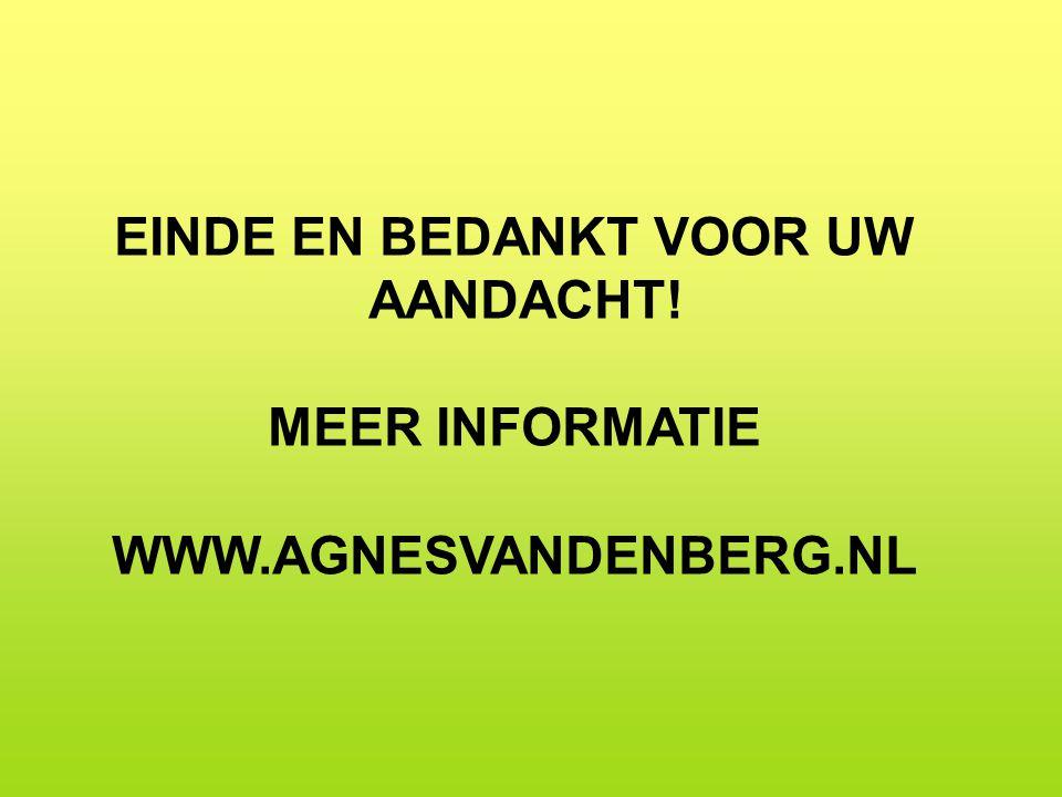 EINDE EN BEDANKT VOOR UW AANDACHT! MEER INFORMATIE WWW.AGNESVANDENBERG.NL