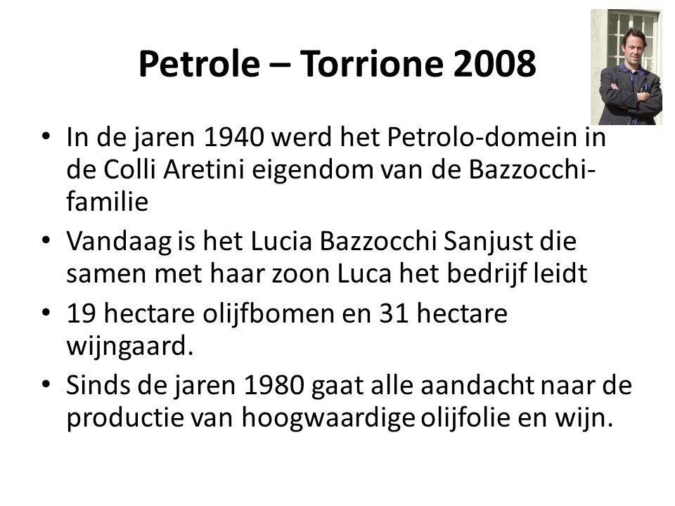 Petrole – Torrione 2008 • In de jaren 1940 werd het Petrolo-domein in de Colli Aretini eigendom van de Bazzocchi- familie • Vandaag is het Lucia Bazzo