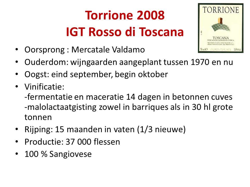 Torrione 2008 IGT Rosso di Toscana • Oorsprong : Mercatale Valdamo • Ouderdom: wijngaarden aangeplant tussen 1970 en nu • Oogst: eind september, begin