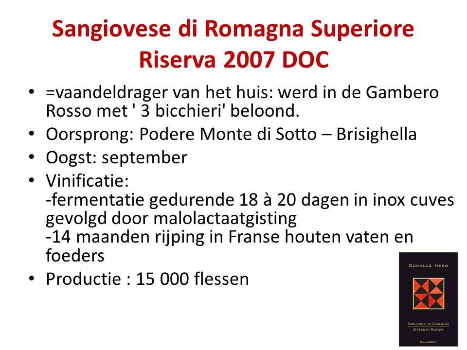 Sangiovese di Romagna Superiore Riserva 2007 DOC • =vaandeldrager van het huis: werd in de Gambero Rosso met ' 3 bicchieri' beloond. • Oorsprong: Pode