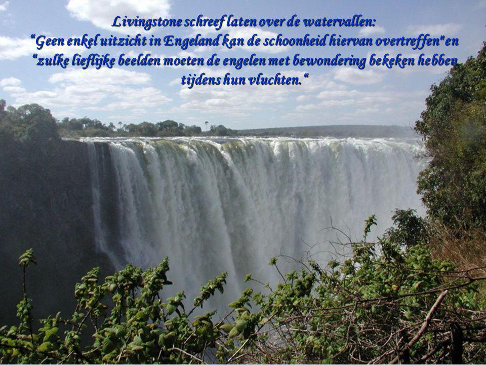 Livingstone schreef laten over de watervallen: Geen enkel uitzicht in Engeland kan de schoonheid hiervan overtreffen en zulke lieflijke beelden moeten de engelen met bewondering bekeken hebben tijdens hun vluchten.