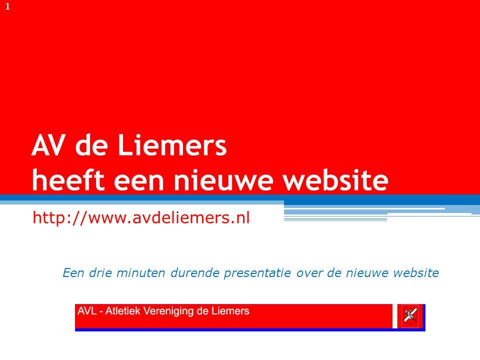 AV de Liemers heeft een nieuwe website http://www.avdeliemers.nl Een drie minuten durende presentatie over de nieuwe website 1