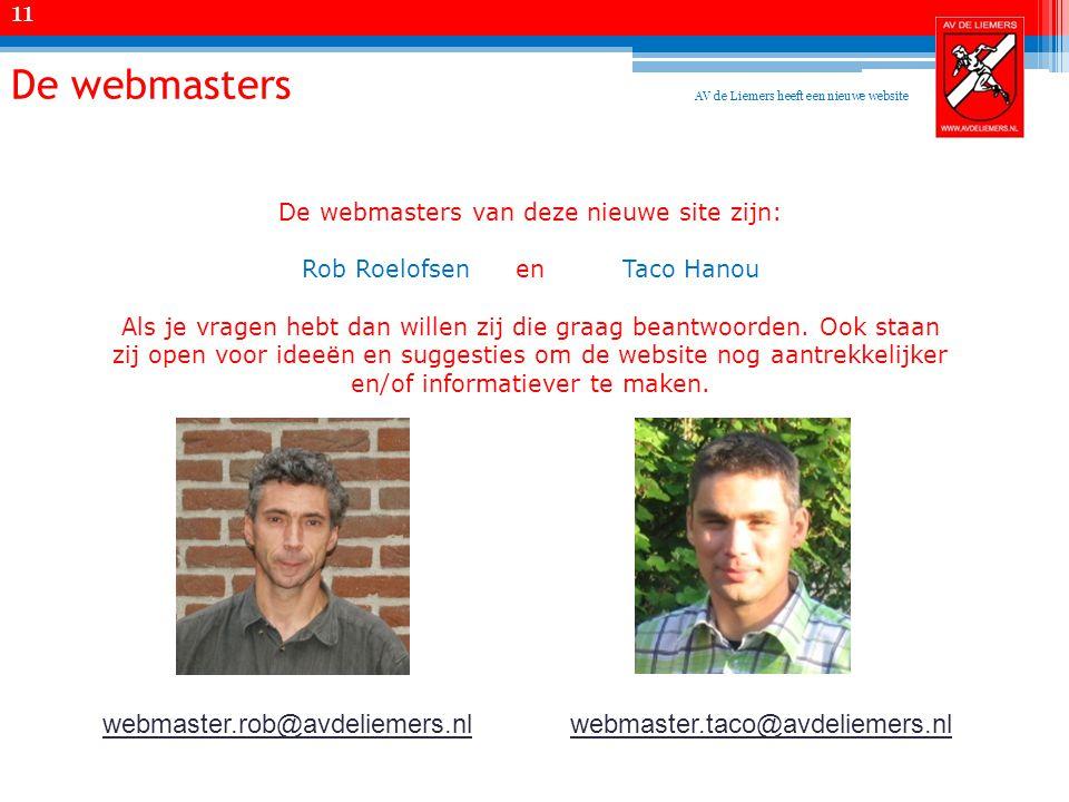 De webmasters De webmasters van deze nieuwe site zijn: Rob Roelofsenen Taco Hanou Als je vragen hebt dan willen zij die graag beantwoorden.