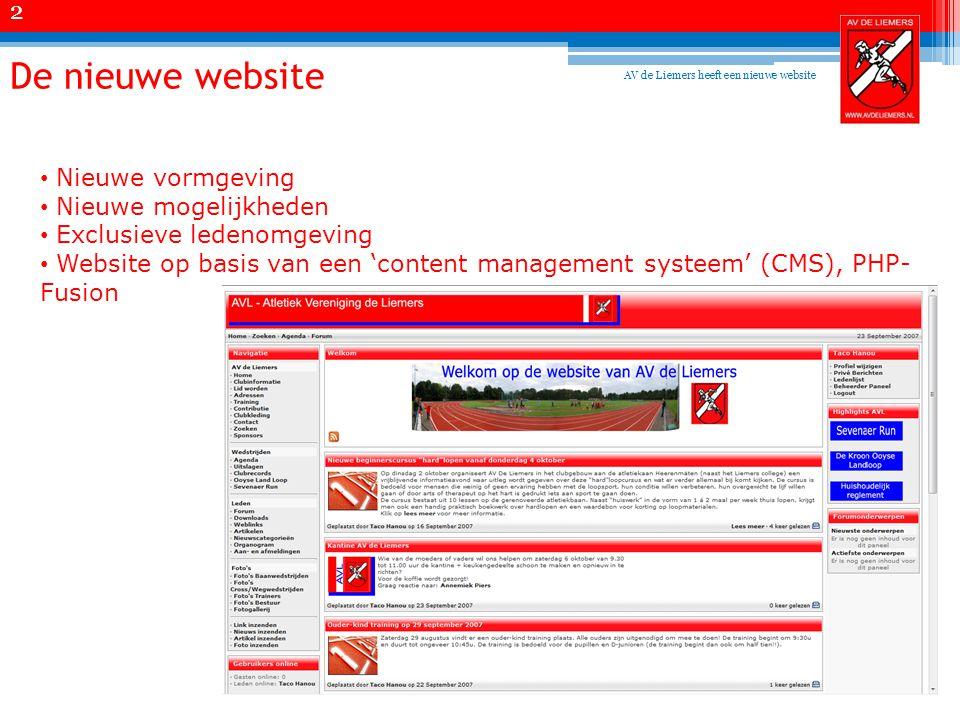De nieuwe website • Nieuwe vormgeving • Nieuwe mogelijkheden • Exclusieve ledenomgeving • Website op basis van een 'content management systeem' (CMS), PHP- Fusion 2 AV de Liemers heeft een nieuwe website