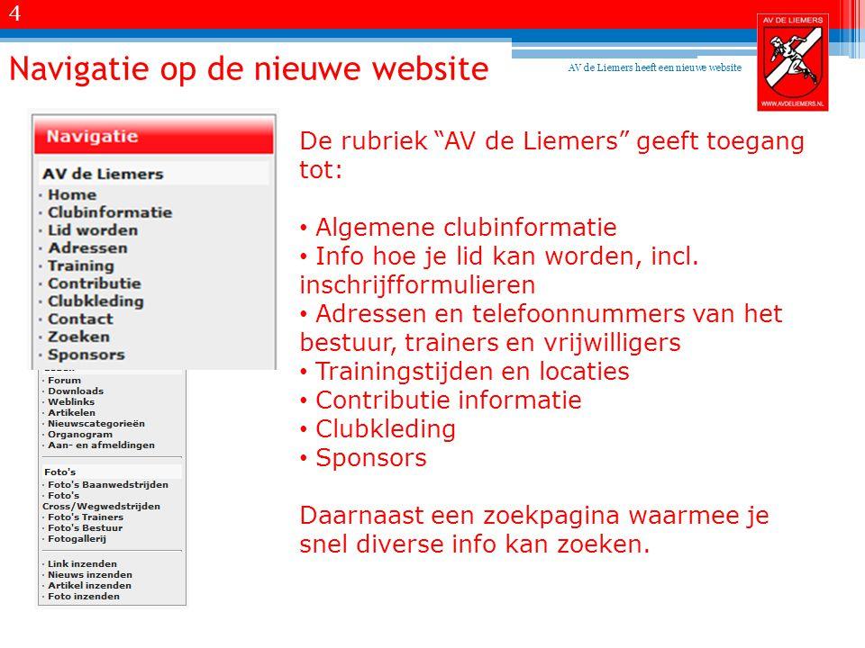 Navigatie op de nieuwe website De rubriek AV de Liemers geeft toegang tot: • Algemene clubinformatie • Info hoe je lid kan worden, incl.