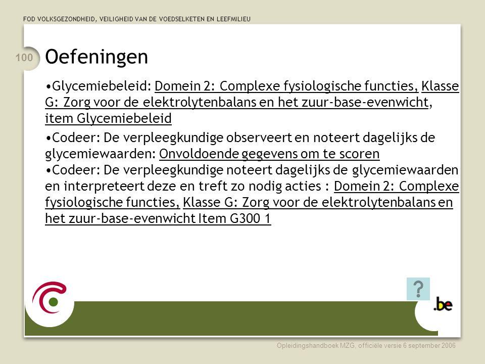 FOD VOLKSGEZONDHEID, VEILIGHEID VAN DE VOEDSELKETEN EN LEEFMILIEU Opleidingshandboek MZG, officiële versie 6 september 2006 100 Oefeningen •Glycemiebe
