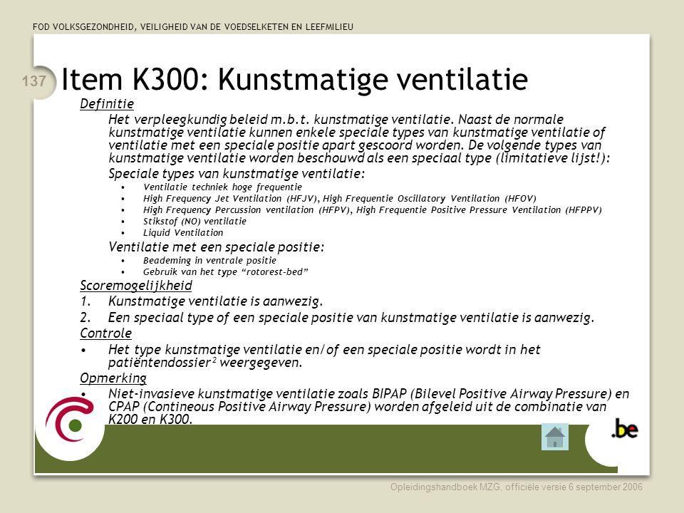 FOD VOLKSGEZONDHEID, VEILIGHEID VAN DE VOEDSELKETEN EN LEEFMILIEU Opleidingshandboek MZG, officiële versie 6 september 2006 137 Item K300: Kunstmatige ventilatie Definitie Het verpleegkundig beleid m.b.t.