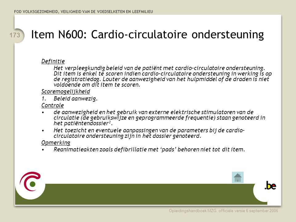 FOD VOLKSGEZONDHEID, VEILIGHEID VAN DE VOEDSELKETEN EN LEEFMILIEU Opleidingshandboek MZG, officiële versie 6 september 2006 173 Item N600: Cardio-circ