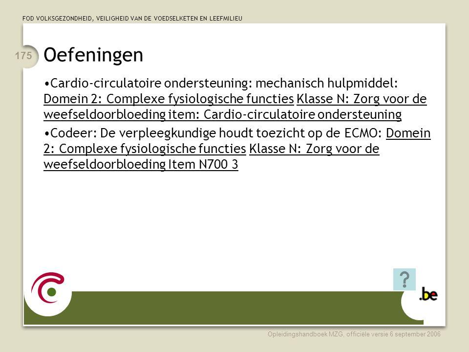 FOD VOLKSGEZONDHEID, VEILIGHEID VAN DE VOEDSELKETEN EN LEEFMILIEU Opleidingshandboek MZG, officiële versie 6 september 2006 175 Oefeningen •Cardio-cir
