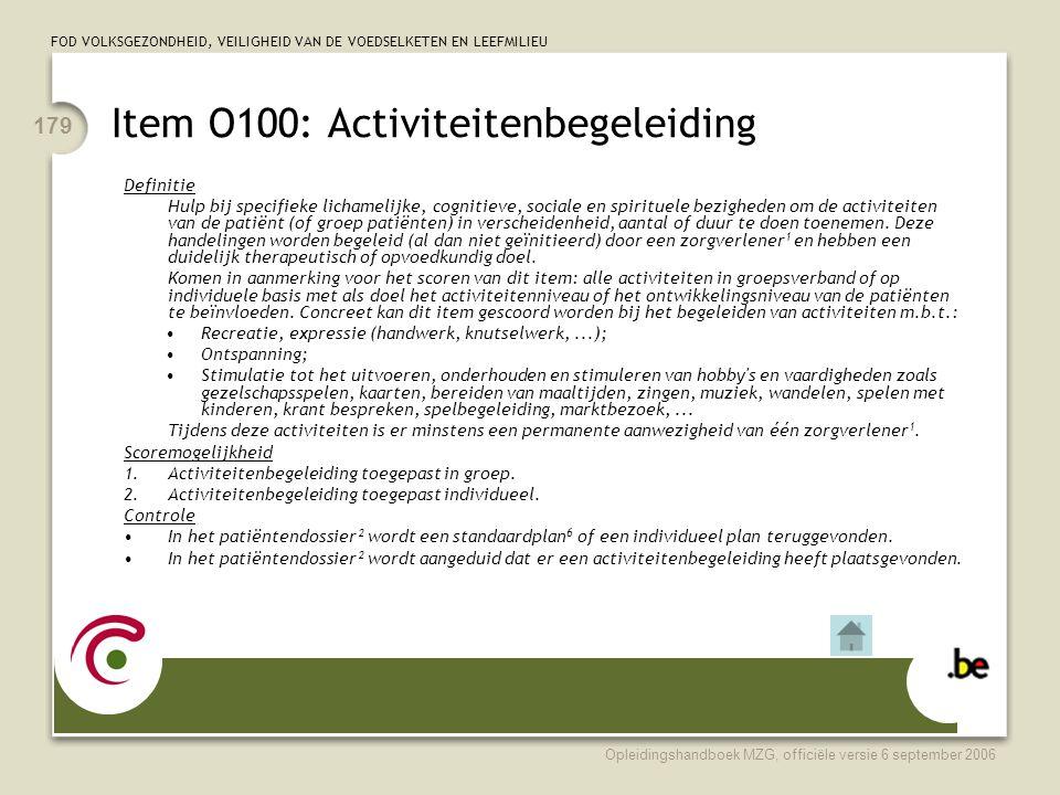 FOD VOLKSGEZONDHEID, VEILIGHEID VAN DE VOEDSELKETEN EN LEEFMILIEU Opleidingshandboek MZG, officiële versie 6 september 2006 179 Item O100: Activiteite