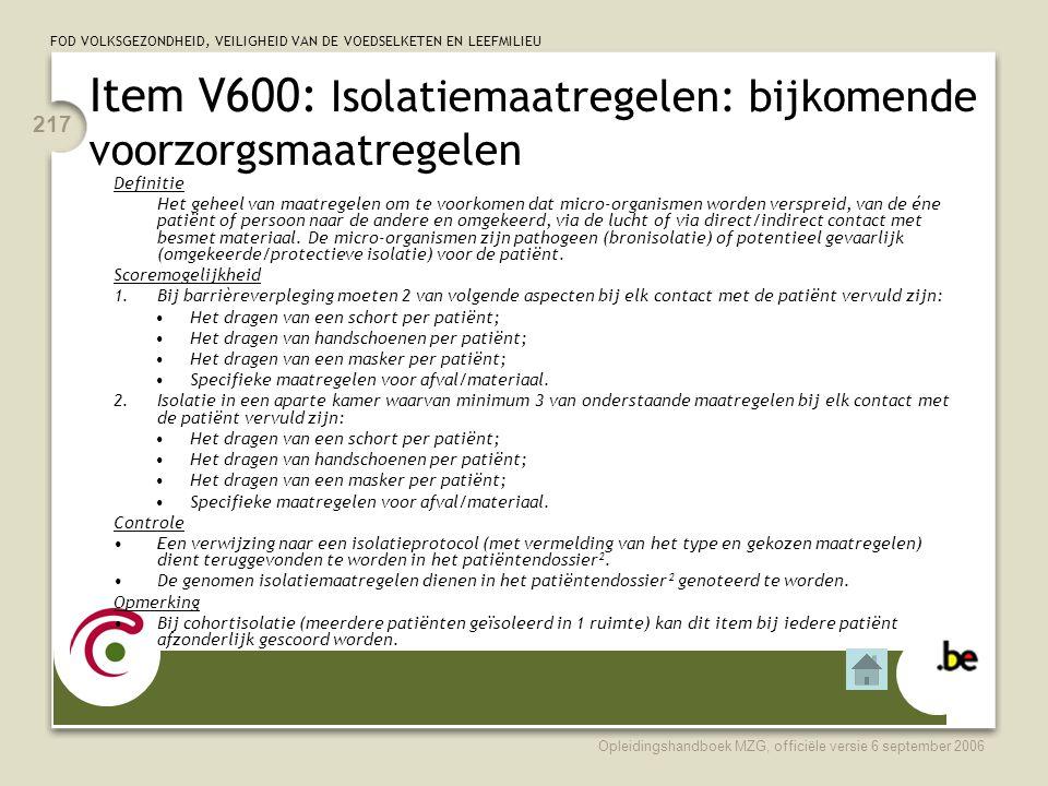 FOD VOLKSGEZONDHEID, VEILIGHEID VAN DE VOEDSELKETEN EN LEEFMILIEU Opleidingshandboek MZG, officiële versie 6 september 2006 217 Item V600: Isolatiemaa