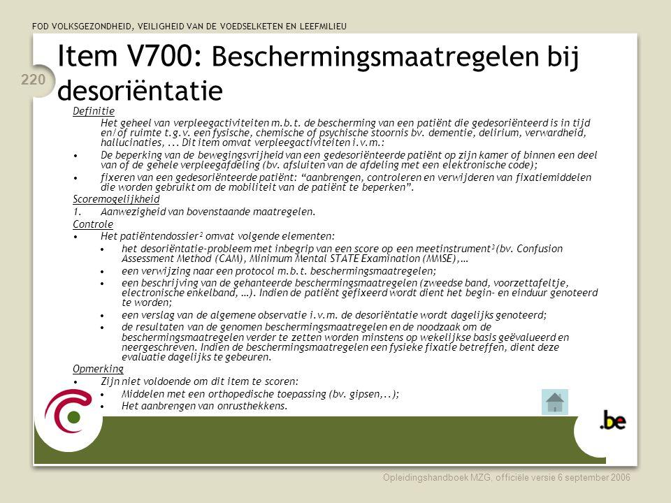 FOD VOLKSGEZONDHEID, VEILIGHEID VAN DE VOEDSELKETEN EN LEEFMILIEU Opleidingshandboek MZG, officiële versie 6 september 2006 220 Item V700: Bescherming
