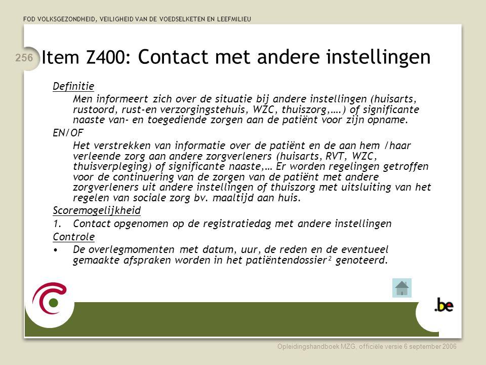 FOD VOLKSGEZONDHEID, VEILIGHEID VAN DE VOEDSELKETEN EN LEEFMILIEU Opleidingshandboek MZG, officiële versie 6 september 2006 256 Item Z400: Contact met