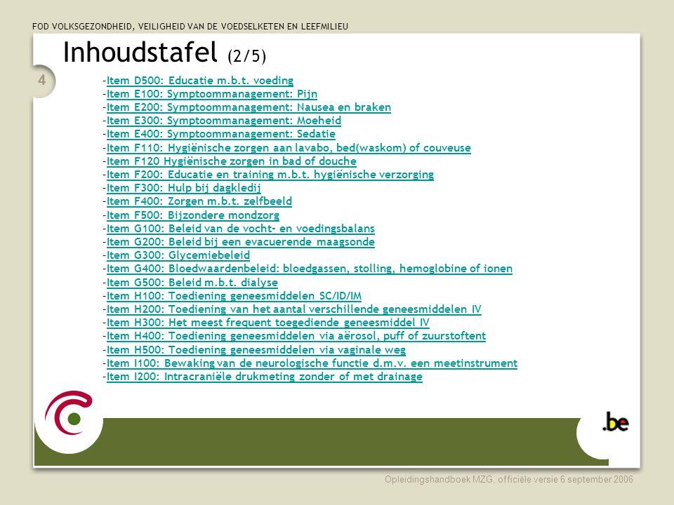 FOD VOLKSGEZONDHEID, VEILIGHEID VAN DE VOEDSELKETEN EN LEEFMILIEU Opleidingshandboek MZG, officiële versie 6 september 2006 85 Oefeningen •Hulp bij dagkledij: Domein 1: zorg bij elementair fysiologische functies Klasse F: Ondersteunen van persoonlijke zorg item: hulp bij dagkledij •Codeer: De verpleegkundige kleedt de patiënt volledig aan en uit: Domein 1: zorg bij elementair fysiologische functies Klasse F: Ondersteunen van persoonlijke zorg Item F300 1 Codeer: De verpleegkundige kleedt de patiënt op de dag van het ontslag aan in dagkledij: onvoldoende om te scoren Codeer: De verpleegkundige doet de patiënt een operatiehemdje aan: onvoldoende om te scoren