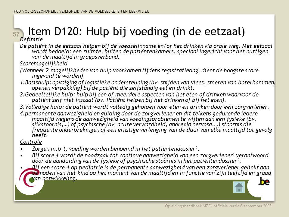 FOD VOLKSGEZONDHEID, VEILIGHEID VAN DE VOEDSELKETEN EN LEEFMILIEU Opleidingshandboek MZG, officiële versie 6 september 2006 57 Item D120: Hulp bij voe