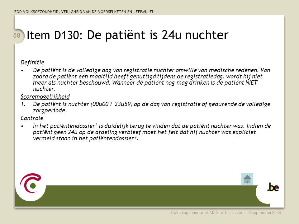 FOD VOLKSGEZONDHEID, VEILIGHEID VAN DE VOEDSELKETEN EN LEEFMILIEU Opleidingshandboek MZG, officiële versie 6 september 2006 58 Item D130: De patiënt i