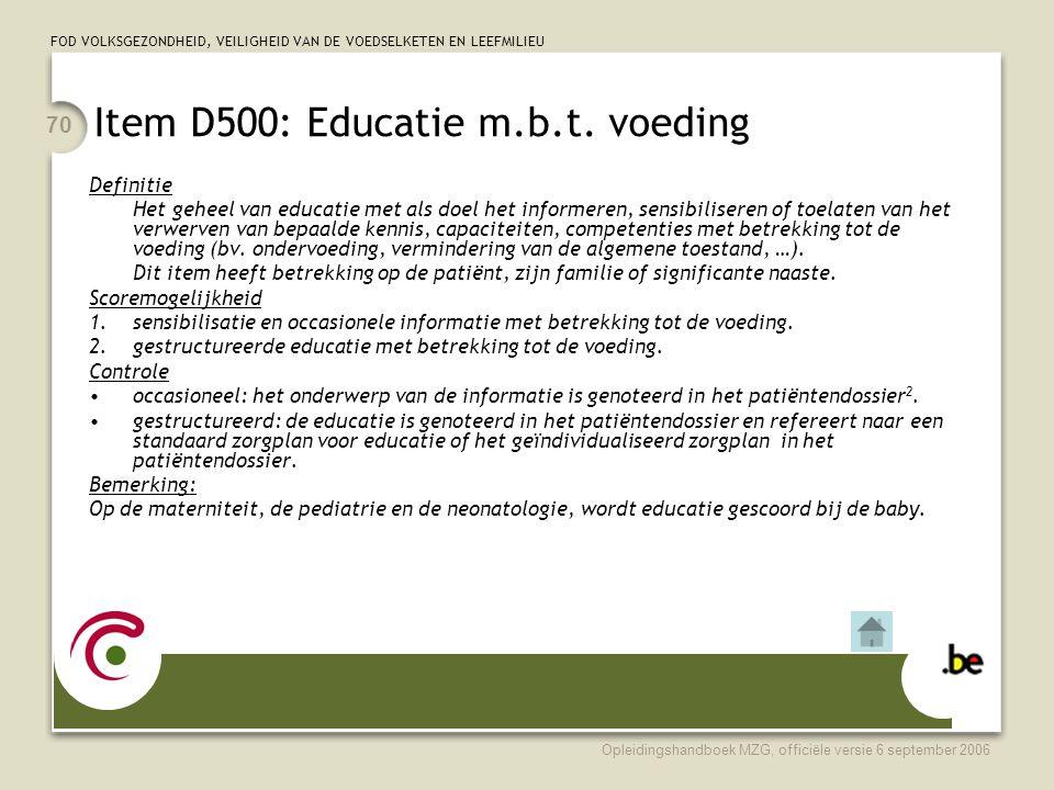 FOD VOLKSGEZONDHEID, VEILIGHEID VAN DE VOEDSELKETEN EN LEEFMILIEU Opleidingshandboek MZG, officiële versie 6 september 2006 70 Item D500: Educatie m.b.t.