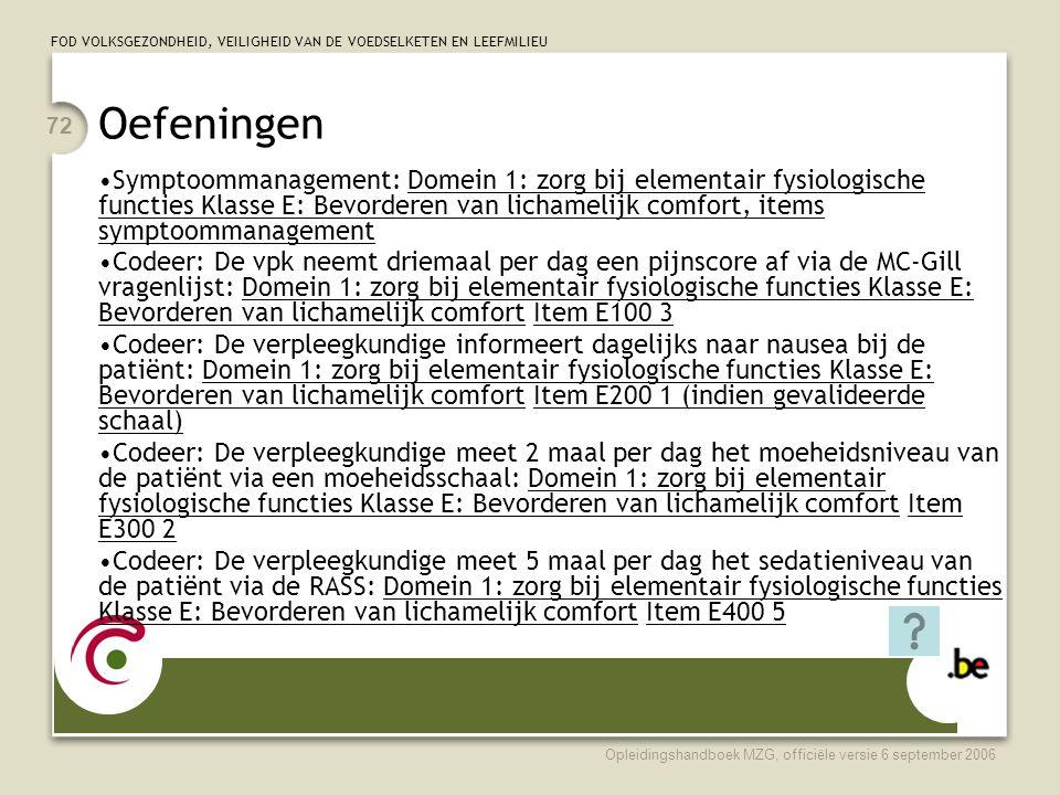 FOD VOLKSGEZONDHEID, VEILIGHEID VAN DE VOEDSELKETEN EN LEEFMILIEU Opleidingshandboek MZG, officiële versie 6 september 2006 72 Oefeningen •Symptoomman
