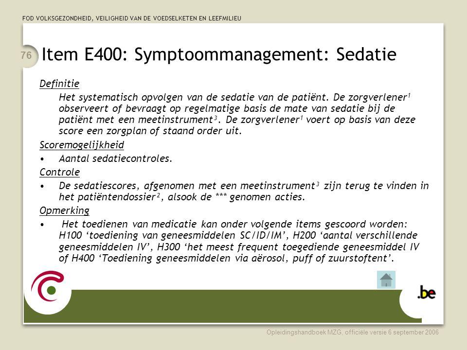 FOD VOLKSGEZONDHEID, VEILIGHEID VAN DE VOEDSELKETEN EN LEEFMILIEU Opleidingshandboek MZG, officiële versie 6 september 2006 76 Item E400: Symptoommana