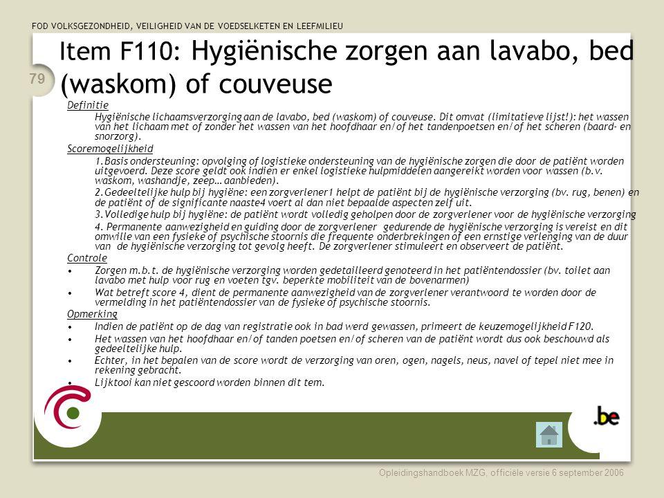 FOD VOLKSGEZONDHEID, VEILIGHEID VAN DE VOEDSELKETEN EN LEEFMILIEU Opleidingshandboek MZG, officiële versie 6 september 2006 79 Item F110: Hygiënische