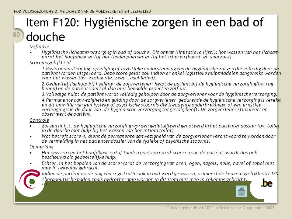 FOD VOLKSGEZONDHEID, VEILIGHEID VAN DE VOEDSELKETEN EN LEEFMILIEU Opleidingshandboek MZG, officiële versie 6 september 2006 80 Item F120: Hygiënische