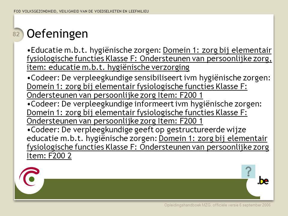 FOD VOLKSGEZONDHEID, VEILIGHEID VAN DE VOEDSELKETEN EN LEEFMILIEU Opleidingshandboek MZG, officiële versie 6 september 2006 82 Oefeningen •Educatie m.b.t.