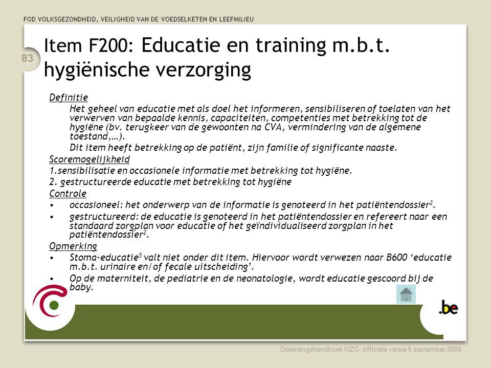 FOD VOLKSGEZONDHEID, VEILIGHEID VAN DE VOEDSELKETEN EN LEEFMILIEU Opleidingshandboek MZG, officiële versie 6 september 2006 83 Item F200: Educatie en