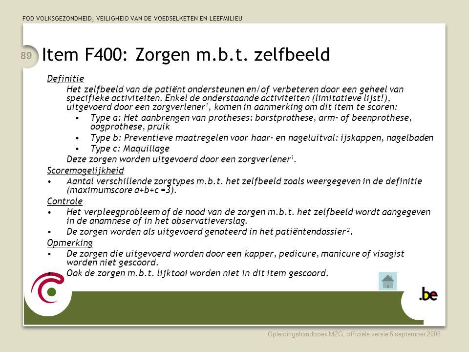 FOD VOLKSGEZONDHEID, VEILIGHEID VAN DE VOEDSELKETEN EN LEEFMILIEU Opleidingshandboek MZG, officiële versie 6 september 2006 89 Item F400: Zorgen m.b.t.