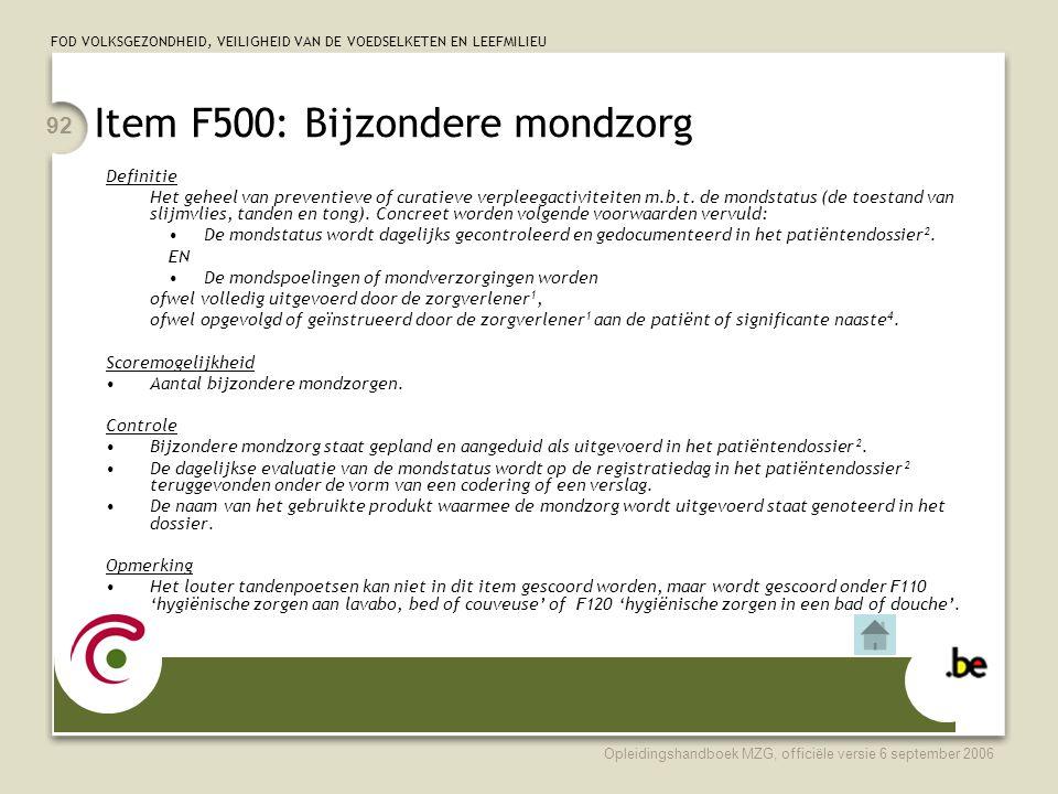 FOD VOLKSGEZONDHEID, VEILIGHEID VAN DE VOEDSELKETEN EN LEEFMILIEU Opleidingshandboek MZG, officiële versie 6 september 2006 92 Item F500: Bijzondere m