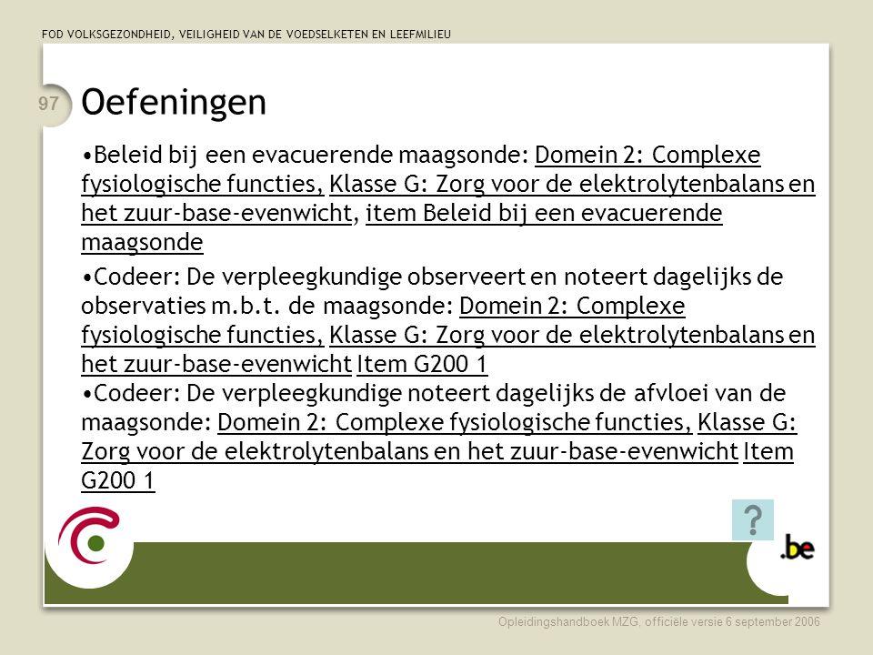 FOD VOLKSGEZONDHEID, VEILIGHEID VAN DE VOEDSELKETEN EN LEEFMILIEU Opleidingshandboek MZG, officiële versie 6 september 2006 97 Oefeningen •Beleid bij