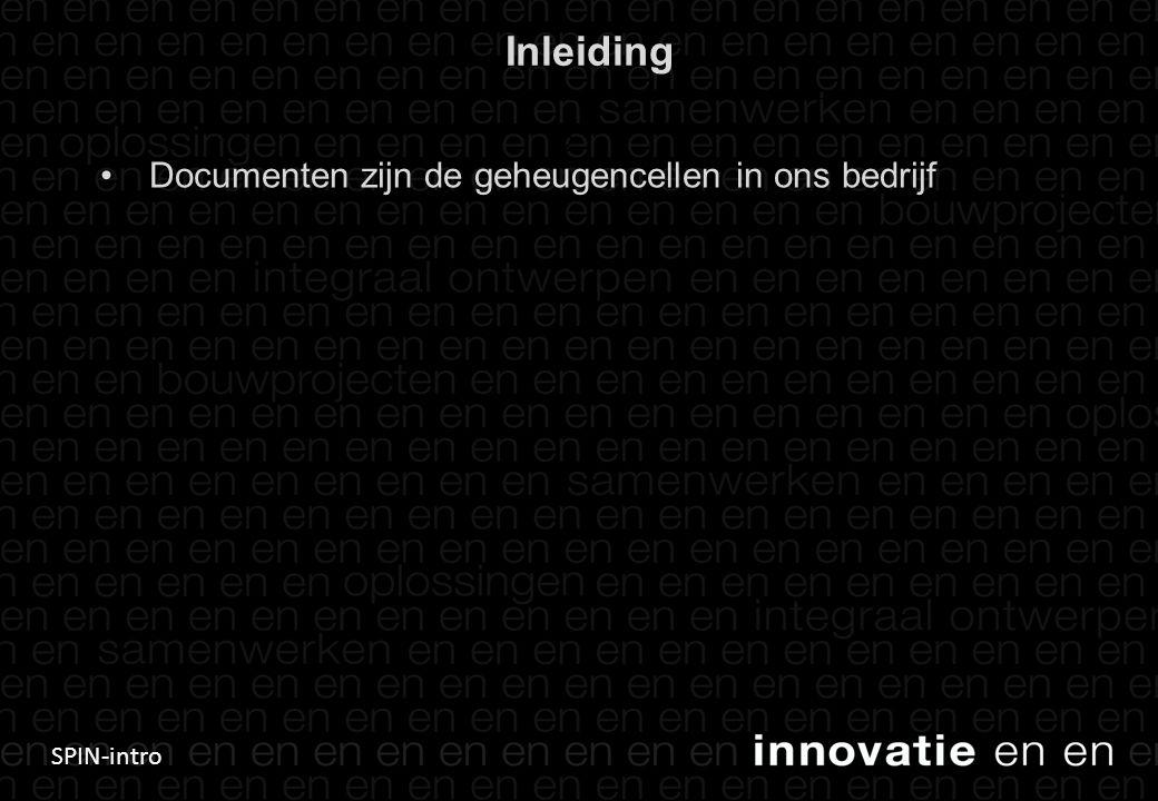 SPIN-intro Inleiding •Documenten zijn de geheugencellen in ons bedrijf 2