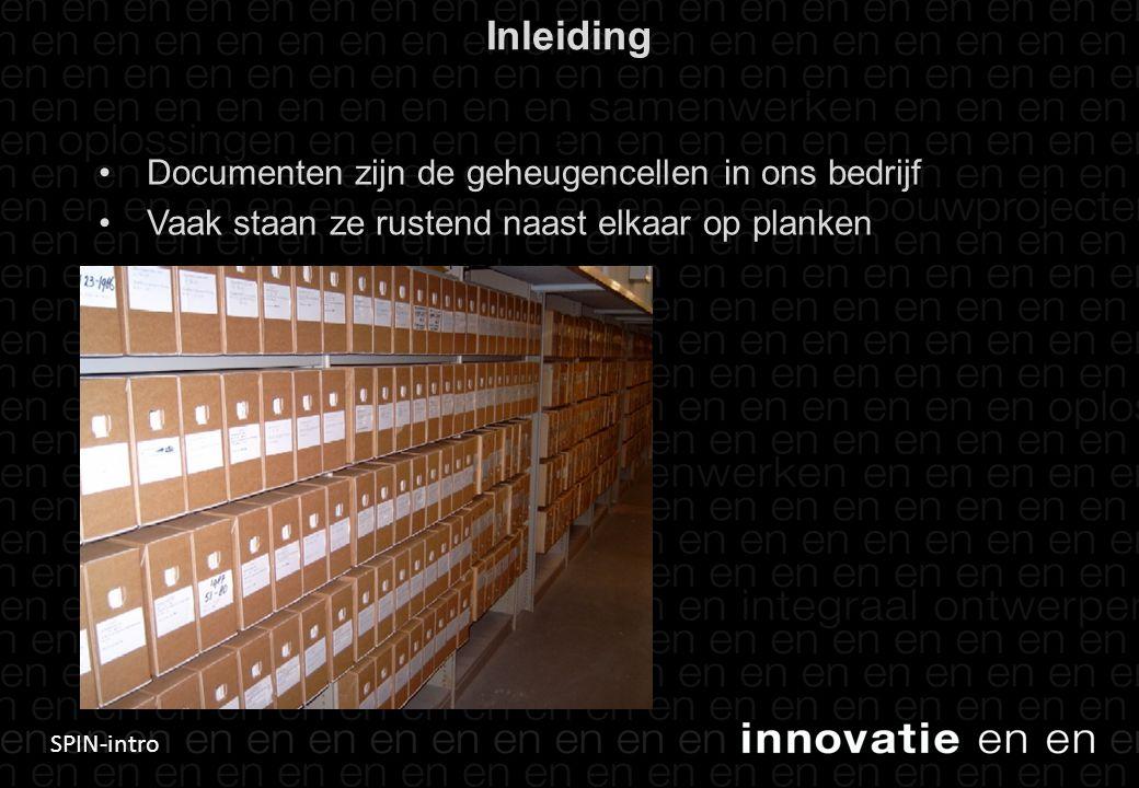 SPIN-intro Inleiding • Documenten zijn de geheugencellen in ons bedrijf • Vaak staan ze rustend naast elkaar op planken 3