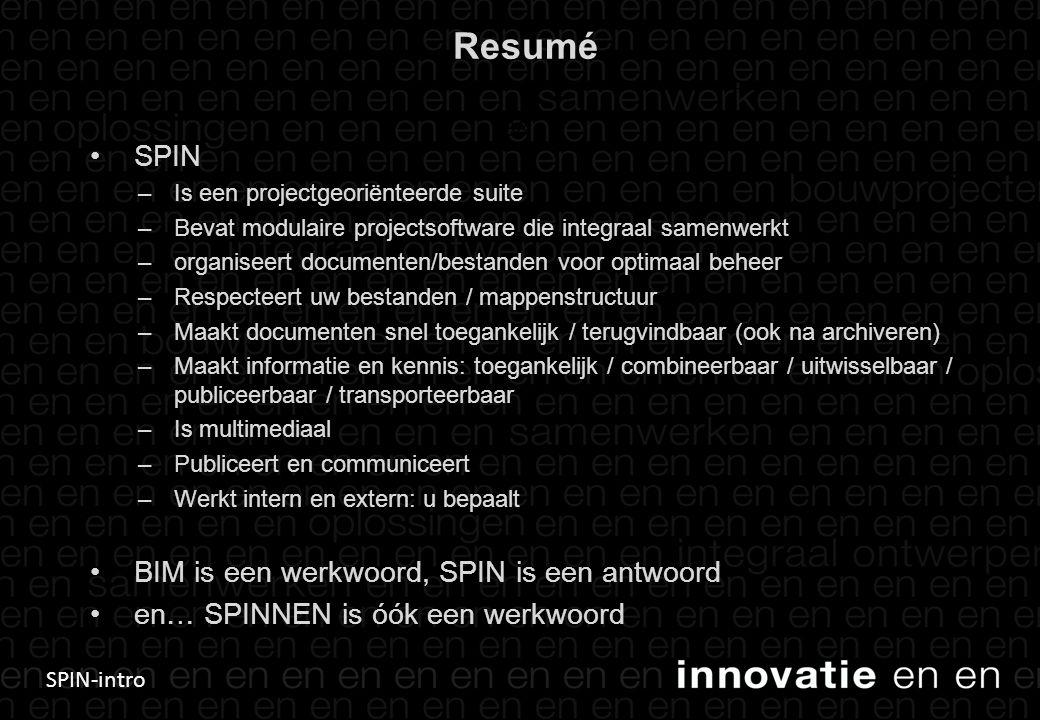 SPIN-intro Resumé • SPIN –Is een projectgeoriënteerde suite –Bevat modulaire projectsoftware die integraal samenwerkt –organiseert documenten/bestande
