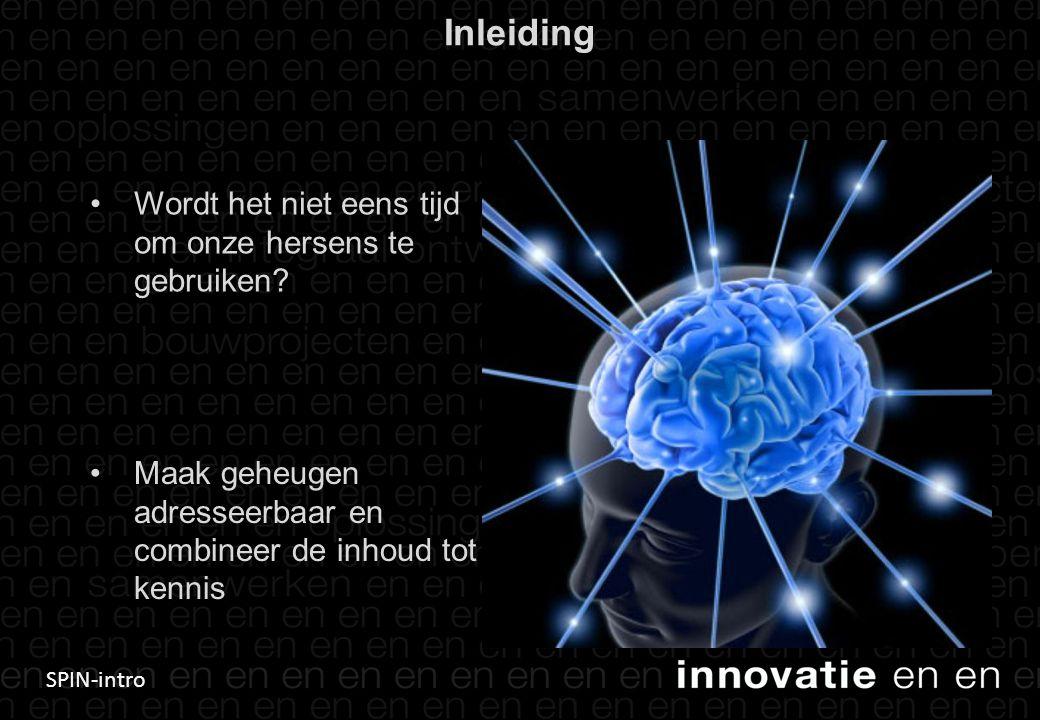 SPIN-intro Inleiding • Wordt het niet eens tijd om onze hersens te gebruiken? 4 •Maak geheugen adresseerbaar en combineer de inhoud tot kennis