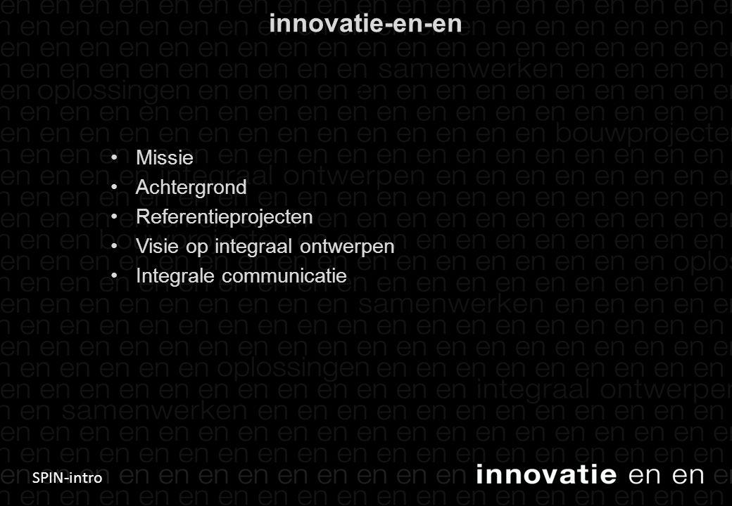 SPIN-intro innovatie-en-en •Missie •Achtergrond •Referentieprojecten •Visie op integraal ontwerpen •Integrale communicatie 6