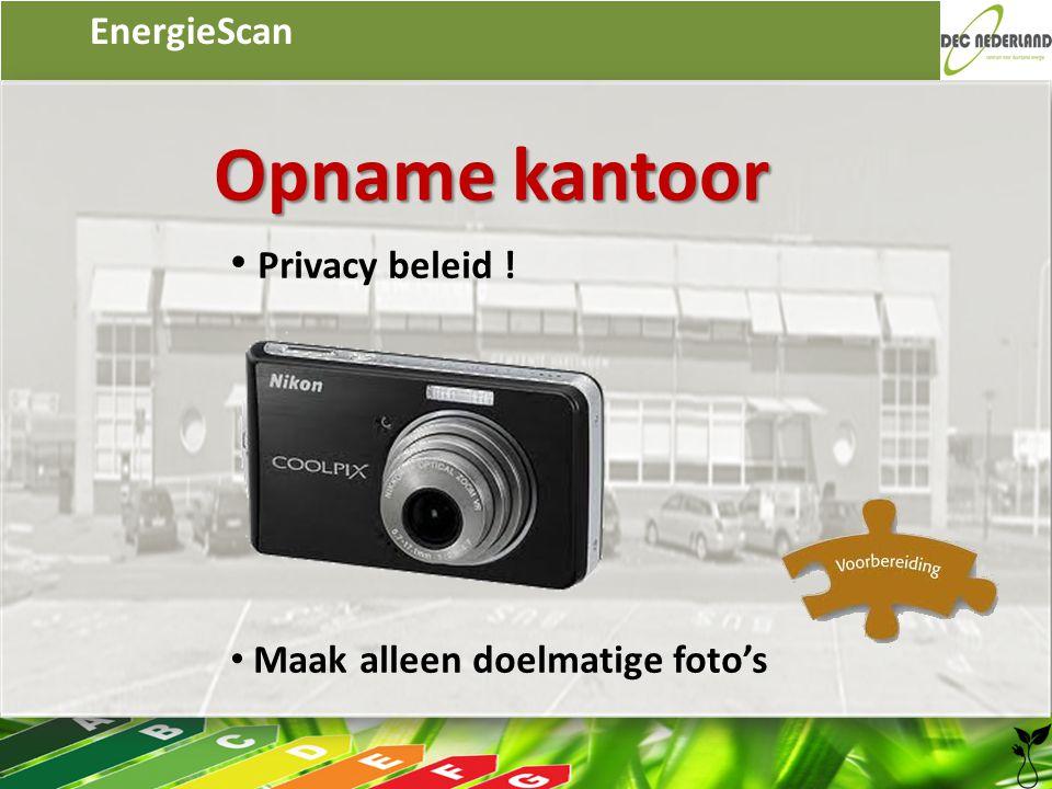EnergieScan Opname kantoor • Privacy beleid ! • Maak alleen doelmatige foto's