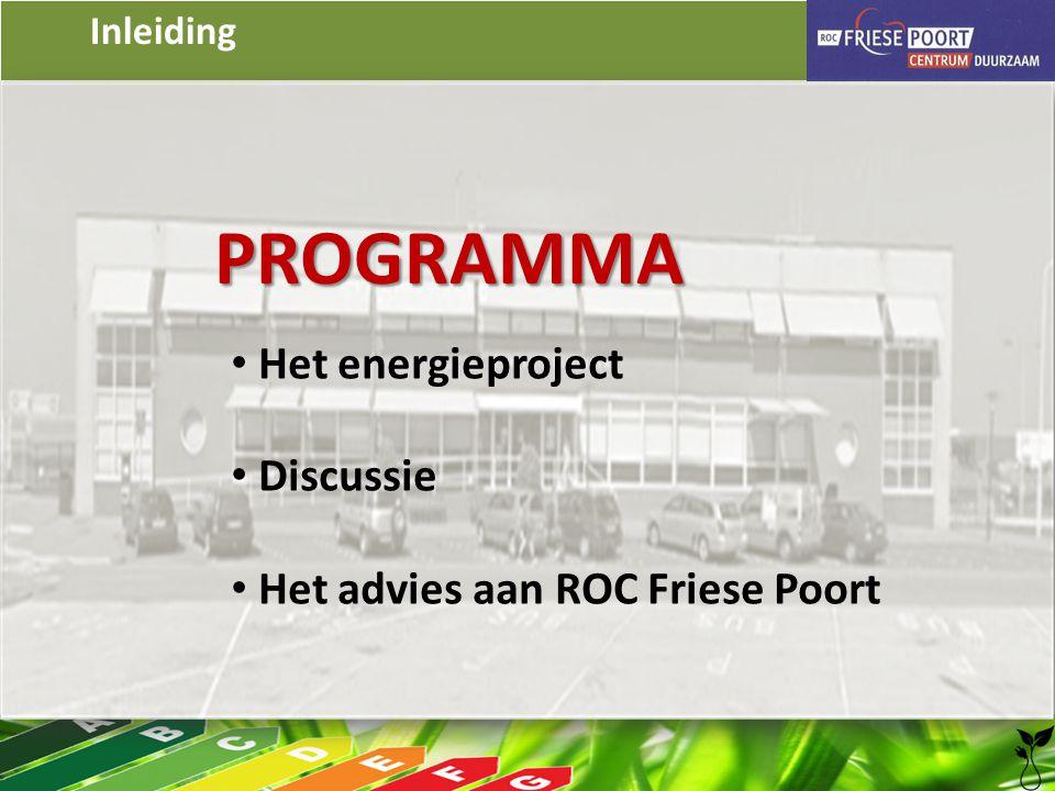 Inleiding PROGRAMMA • Het energieproject • Discussie • Het advies aan ROC Friese Poort