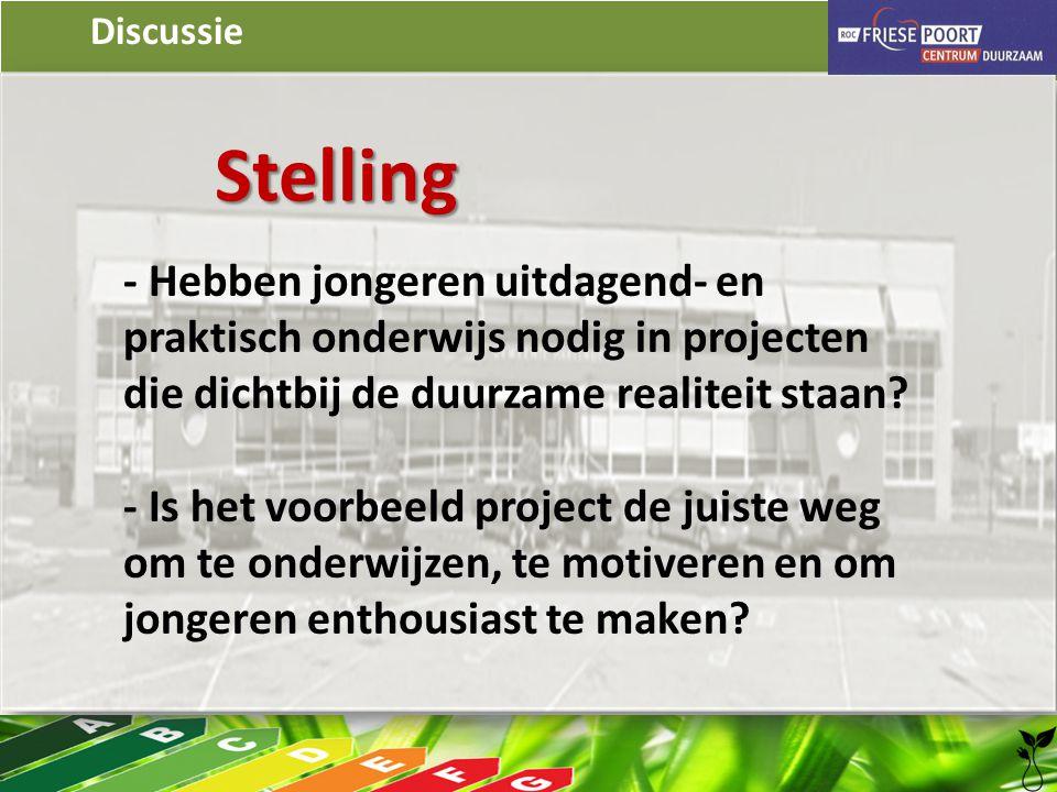 Discussie Stelling - Hebben jongeren uitdagend- en praktisch onderwijs nodig in projecten die dichtbij de duurzame realiteit staan? - Is het voorbeeld