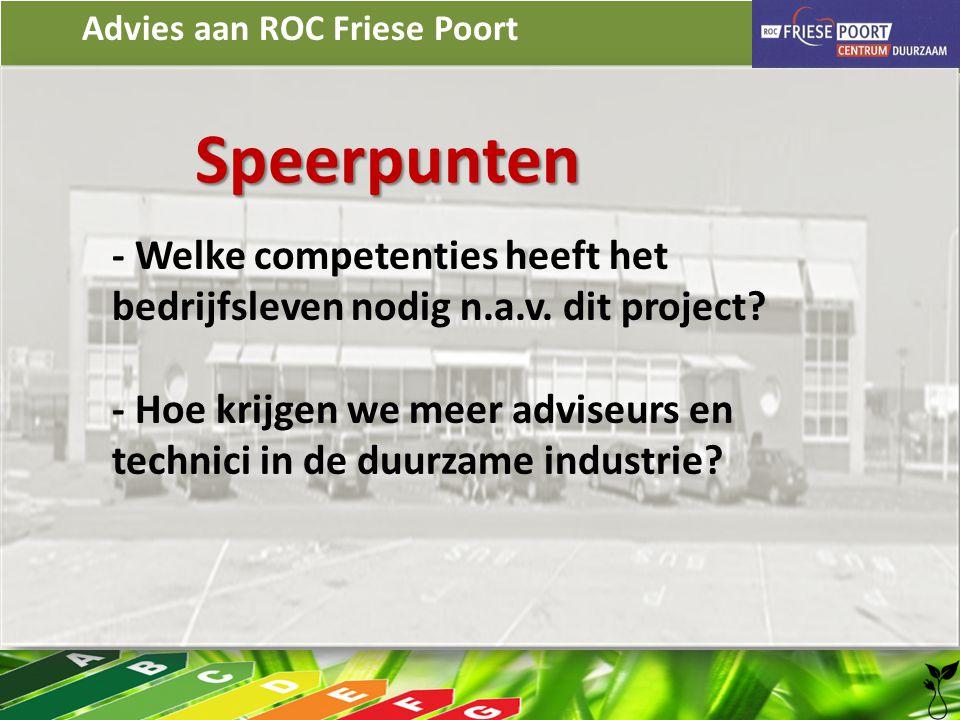 Advies aan ROC Friese Poort Speerpunten - Welke competenties heeft het bedrijfsleven nodig n.a.v. dit project? - Hoe krijgen we meer adviseurs en tech