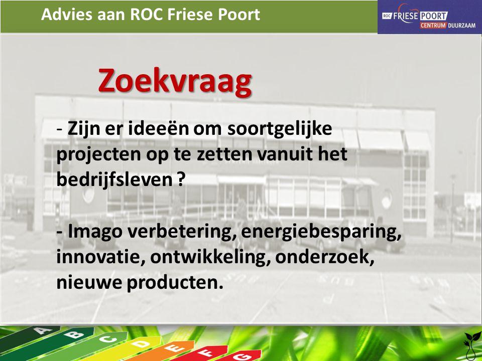 Advies aan ROC Friese Poort Zoekvraag - Zijn er ideeën om soortgelijke projecten op te zetten vanuit het bedrijfsleven ? - Imago verbetering, energieb