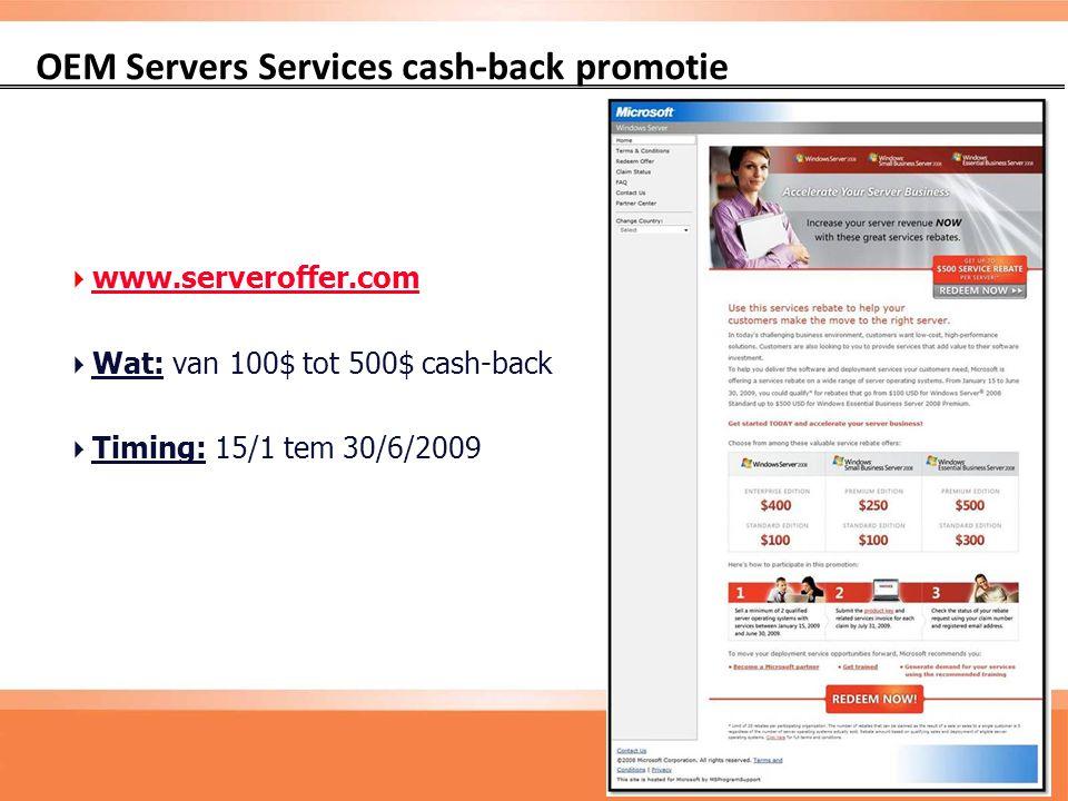 OEM Servers Services cash-back promotie  www.serveroffer.com www.serveroffer.com  Wat: van 100$ tot 500$ cash-back  Timing: 15/1 tem 30/6/2009