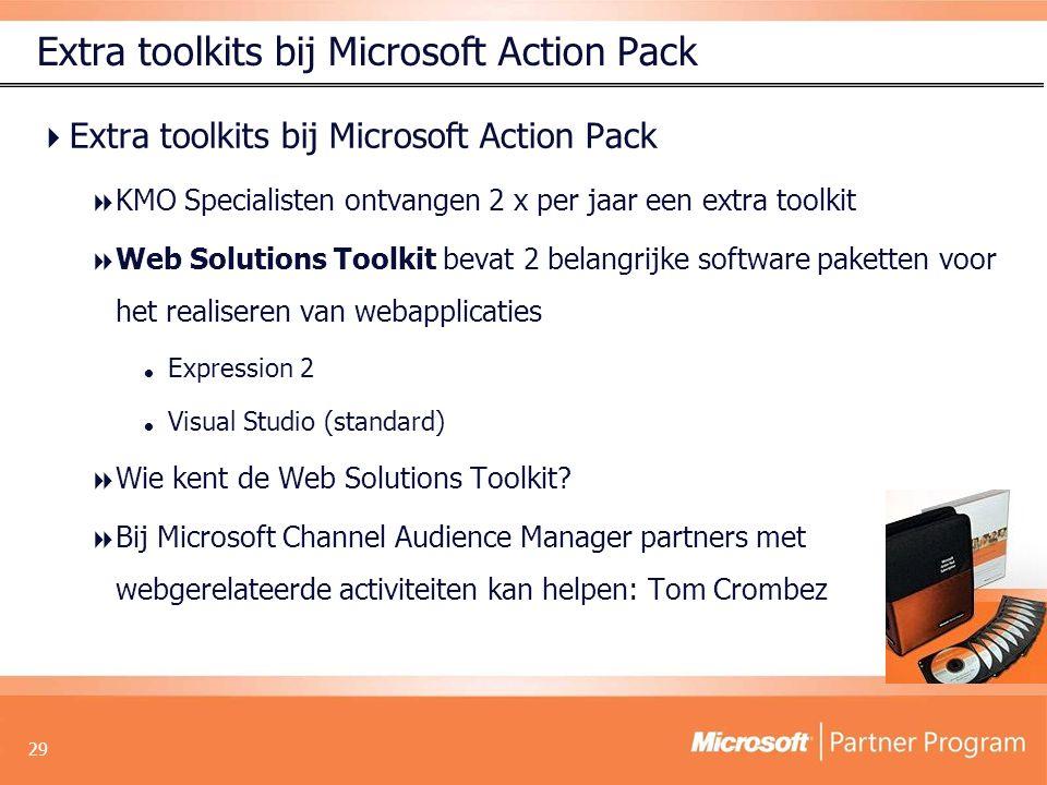 29 Extra toolkits bij Microsoft Action Pack  Extra toolkits bij Microsoft Action Pack  KMO Specialisten ontvangen 2 x per jaar een extra toolkit  Web Solutions Toolkit bevat 2 belangrijke software paketten voor het realiseren van webapplicaties  Expression 2  Visual Studio (standard)  Wie kent de Web Solutions Toolkit.