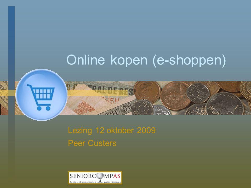 Online kopen (e-shoppen) Lezing 12 oktober 2009 Peer Custers