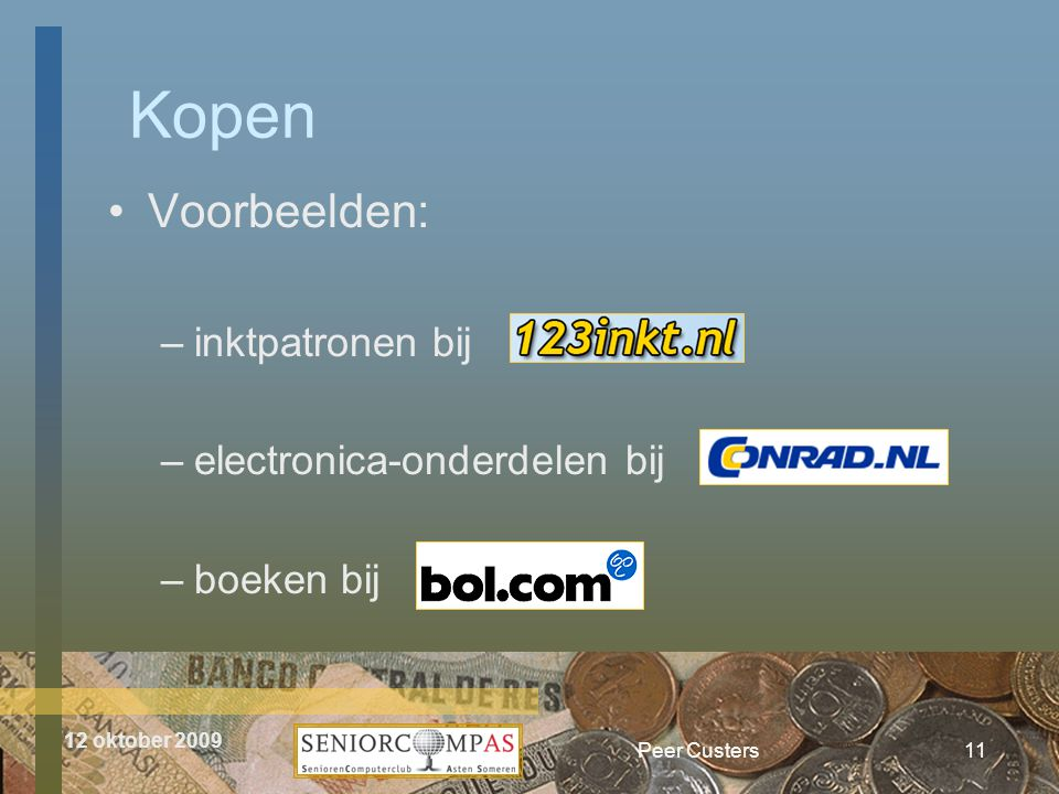 12 oktober 2009 Peer Custers11 •Voorbeelden: –inktpatronen bij –electronica-onderdelen bij –boeken bij Kopen