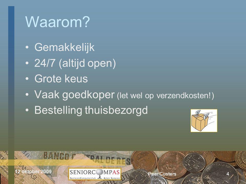 12 oktober 2009 •Gemakkelijk •24/7 (altijd open) •Grote keus •Vaak goedkoper (let wel op verzendkosten!) •Bestelling thuisbezorgd Peer Custers4 Waarom?