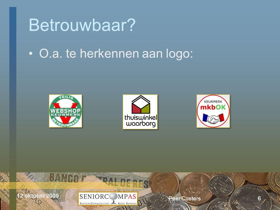 12 oktober 2009 Betrouwbaar? •O.a. te herkennen aan logo: Peer Custers6